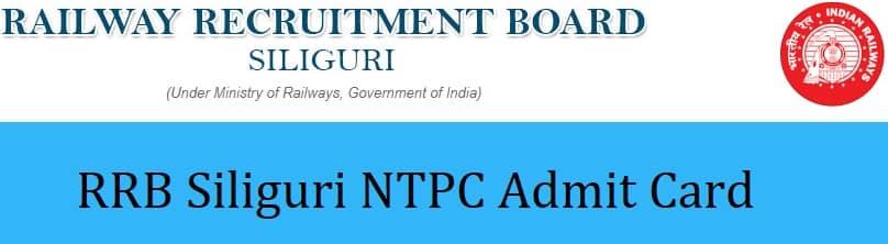 RRB Siliguri NTPC Admit Card